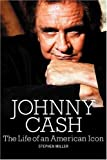 Stephen Miller Johnny Cash: The Life of An American Icon