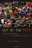Out of the Pits: Traders and Technology from Chicago to London (0226978133) by Caitlin Zaloom
