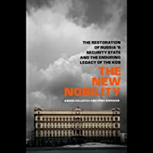 The New Nobility: The Restoration of Russia's Security State and the Enduring Legacy of the KGB (       UNABRIDGED) by Andrei Soldatov, Irina Borogin Narrated by Christian Rummel