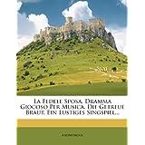 La Fedele Sposa, Dramma Giocoso Per Musica. Die Getreue Braut, Ein Lustiges Singspiel... (German Edition)
