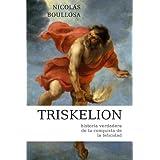 Triskelion: Historia Verdadera de la Conquista de la Felicidad