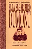img - for Ella Elgar Bird Dumont: An Autobiography of a West Texas Pioneer (Barker Texas History Center) book / textbook / text book