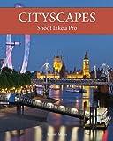 Cityscapes - Shoot Like A Pro