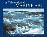 img - for A Celebration of Marine Art: Sixty Years of the Royal Society of Marine Artists book / textbook / text book