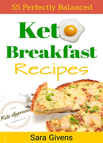 "Ketogenic Cookbook: Ketogenic Breakfasts! 55 Easy & Delicious Ultra ""Low-Carb"" Breakfast Recipes. Bonus Ebook Included To Skyrocket Your Fat Loss! (Ketogenic ... Atkins Diet, Paleo Diet, Gluten Free Diet) by Sara Givens"