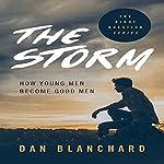The Storm: How Young Men Become Good Men | Dan Blanchard