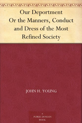 Our Deportment Or the Manners, Conduct and Dress of the Most Refined Society PDF