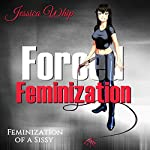 Forced Feminization: Feminization of a Sissy | Jessica Whip