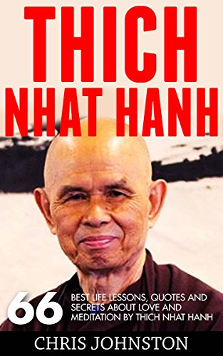 Thich Nhat Hanh: 66 Best Life Lessons, Quotes And Secrets About Love and Meditation By Thich Nhat Hanh (Thich Nhat Hanh, Mindfulness Training, Mindful Meditation) PDF