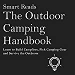 The Outdoor Camping Handbook: Learn to Build Campfires, Pick Camping Gear and Survive the Outdoors |  Smart Reads