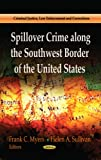img - for Spillover Crime Along the Southwest Border of the United States (Criminal Justice, Law Enforcemnet and Corrections) book / textbook / text book