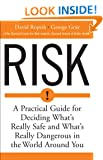 Risk: A Practical Guide for Deciding What's Really Safe and What's Really Dangerous in the World Around You