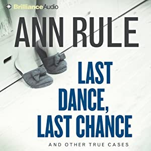 Last Dance, Last Chance: And Other True Cases: Ann Rule's Crime Files, Book 8 | [Ann Rule]
