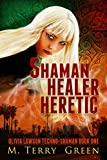 Shaman, Healer, Heretic: An Urban Fantasy Thriller (Olivia Lawson Techno-Shaman Book 1)