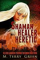 Shaman, Healer, Heretic: An Urban Fantasy Thriller (Olivia Lawson Techno-Shaman Book 1) (English Edition)