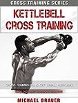 Kettlebell Cross Training: Cross Trai...