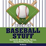 Book of Baseball Stuff: Great Records, Weird Happenings, Odd Facts, Amazing Moments & Cool Things (The Book of Stuff)