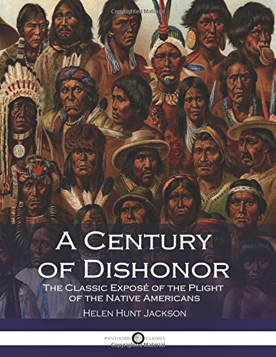 a-century-of-dishonor-the-classic-expose-of-the-plight-of-the-native-americans