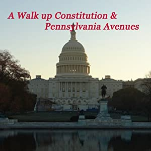 A Walk Up Consititution & Pennsylvania Avenues Walking Tour
