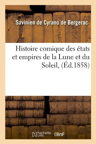 Histoire Comique Des Etats Et Empires de La Lune Et Du Soleil, (Ed.1858) (Généralités)