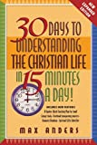 30 Days to Understanding the Christian Life in 15 Minutes a Day!: Expanded Edition (0785209980) by Anders, Max