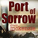 Port of Sorrow Audiobook by Grant McKenzie Narrated by Kris Chung