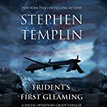 Trident's First Gleaming: [#1] A Special Operations Group Thriller   Stephen Templin