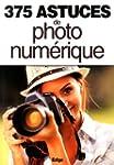 375 ASTUCES DE PHOTO NUM�RIQUE