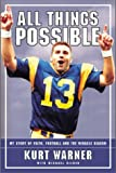 img - for By Kurt Warner All Things Possible: MY STORY OF FAITH, FOOTBALL AND THE MIRACLE SEASON (1st First Edition) [Hardcover] book / textbook / text book