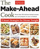 The Make Ahead Cook: More Than 150 Kitchen-Tested Recipes You Can Prepare on Your Schedule