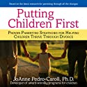 Putting Children First: Proven Parenting Strategies for Helping Children Thrive Through Divorce Audiobook by JoAnne Pedro-Carroll Narrated by Karen Saltus
