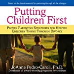 Putting Children First: Proven Parenting Strategies for Helping Children Thrive Through Divorce | JoAnne Pedro-Carroll