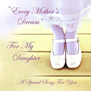 Every Mother's Dream: Mother to Daughter Song on a Gift CD for Weddings, Birthdays & Special Occasions - From Wedding Music Central by Teresa James Gloria Sklerov & Barbara Rothstein