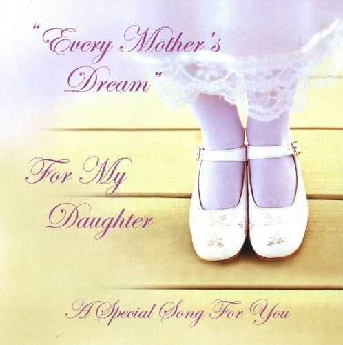 Every Mothers Dream Mother To Daughter Song On A Gift CD For Weddings