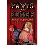 Panto For Beginners - Just When You Thought It Was Safe To Go Back To The Theatre - Pantomimes and Plays for Schools, Classrooms and Theatresby Hugh Cooke