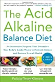 img - for The Acid Alkaline Balance Diet, Second Edition: An Innovative Program that Detoxifies Your Body's Acidic Waste to Prevent Disease and Restore Overall Health [Paperback] [2010] 2 Ed. Felicia Kliment book / textbook / text book