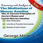Summary and Analysis of The Meditations of Marcus Aurelius: The 33 Success Principles of Ancient Rome and Caesar Marcus Aurelius   George Mentz