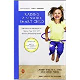 Raising a Sensory Smart Child: The Definitive Handbook for Helping Your Child with SensoryProcessing Issues ~ Nancy K. Peske