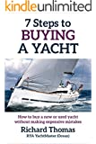 7 Steps to Buying a Yacht: How to buy a new or used yacht without making expensive mistakes (7 Steps to Sailing Book 1) (English Edition)
