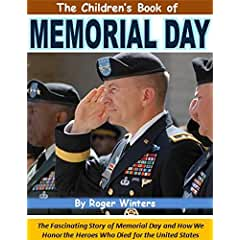 Image: The Children's Book of Memorial Day: The Fascinating Story of Memorial Day and How We Honor the Heroes Who Died for the United States, by Roger Winters. Publication Date: May 16, 2015