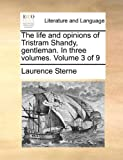 Life and Opinions of Tristram Shandy, Gentleman. in Three Vo