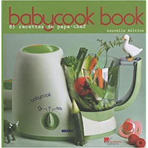 Babycook Book : 85 Recettes de papa-chef