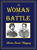 The Woman in Battle: A Narrative of the Exploits, Adventures, and Travels of Madame Loreta Janeta Velazquez: Otherwise Known as Lieutenant Harry T  Buford, Confederate States Army