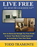 Live Free - The Art of The Two Year House Flip / How to invest in your own home for tax free profit