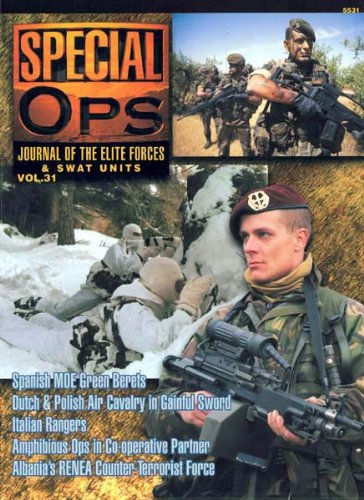 Concord Publications Special Ops Journal #31 Spanish MOE Green Berets Dutch and Polish Air Cavalry in Gainful Sword Italian Rangers Amphibious Ops in CO-operative Partner Albania's RENEA Counter-Terrorist Force