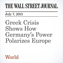 Greek Crisis Shows How Germany's Power Polarizes Europe (       UNABRIDGED) by Anton Troianovski Narrated by Ken Borgers