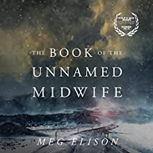 The Book of the Unnamed Midwife: The Road to Nowhere, Book 1 Audiobook by Meg Elison Narrated by Angela Dawe