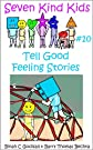 Tell Good Feeling Stories (Seven Kind Kids)
