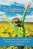 img - for The Happiness Code - The Amazing New Science of Creating book / textbook / text book