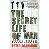 The Secret Life of War: Journeys Through Modern Conflictby Peter Beaumont